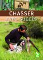 Couverture de l'ouvrage Chasser avec succès