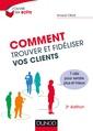 Couverture de l'ouvrage Comment trouver et fideliser vos clients - 3e ed. - 7 cles pour vendre plus et mieux