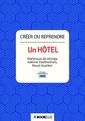 Couverture de l'ouvrage Créer ou reprendre un hôtel