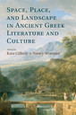 Couverture de l'ouvrage Space, Place, and Landscape in Ancient Greek Literature and Culture