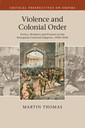 Couverture de l'ouvrage Violence and colonial order: police, workers and protest in the european colonial empires, 1918–40