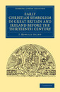 Couverture de l'ouvrage Early Christian Symbolism in Great Britain and Ireland before the Thirteenth Century