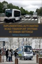 Couverture de l'ouvrage Implementing Automated Road Transport Systems in Urban Settings