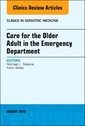Couverture de l'ouvrage Care for the Older Adult in the Emergency Department, An Issue of Clinics in Geriatric Medicine