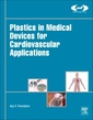 Couverture de l'ouvrage Plastics in Medical Devices for Cardiovascular Applications