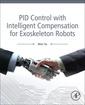 Couverture de l'ouvrage PID Control with Intelligent Compensation for Exoskeleton Robots