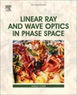 Couverture de l'ouvrage Linear Ray and Wave Optics in Phase Space