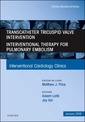 Couverture de l'ouvrage Transcatheter Tricuspid Valve Intervention / Interventional Therapy For Pulmonary Embolism, An Issue of Interventional Cardiology Clinics