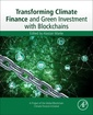 Couverture de l'ouvrage Transforming Climate Finance and Green Investment with Blockchains