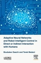 Couverture de l'ouvrage Adaptive Neural Networks and Robots Intelligent Control in Direct or Indirect Interaction with Humans
