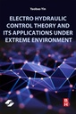 Couverture de l'ouvrage Electro Hydraulic Control Theory and its Applications Under Extreme Environment