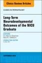 Couverture de l'ouvrage Long-Term Neurodevelopmental Outcomes of the NICU Graduate, An Issue of Clinics in Perinatology