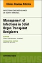 Couverture de l'ouvrage Management of Infections in Solid Organ Transplant Recipients, An Issue of Infectious Disease Clinics of North America