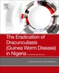Couverture de l'ouvrage The Eradication of Drancunculiasis (Guinea Worm Disease) in Nigeria