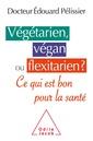 Couverture de l'ouvrage Végétarien, végan ou flexitarien ?