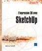 Couverture de l'ouvrage L'impression 3D avec Sketchup