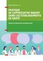 Couverture de l'ouvrage Pratique de l'Appreciative Inquiry dans les établissements de santé