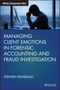 Couverture de l'ouvrage Managing Client Emotions in Forensic Accounting and Fraud Investigation
