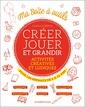 Couverture de l'ouvrage Creer, jouer et grandir - activites creatives et ludiques pour les 6-12 ans