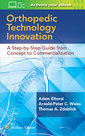 Couverture de l'ouvrage Orthopedic Technology Innovation: A Step-by-Step Guide from Concept to Commercialization