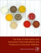 Couverture de l'ouvrage The Role of Alternative and Innovative Food Ingredients and Products in Consumer Wellness