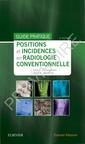 Couverture de l'ouvrage Positions et incidences en radiologie conventionnelle - guide pratique