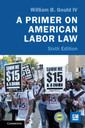 Couverture de l'ouvrage A Primer on American Labor Law