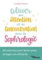 Couverture de l'ouvrage Cultiver son attention et sa concentration avec la sophrologie - 60 exercices pour lacher prise et d