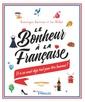 Couverture de l'ouvrage Le bonheur a la francaise - et si on avait deja tous les ingredients du bonheur a portee de main ?