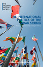 Couverture de l'ouvrage The International Politics of the Arab Spring