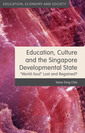 Couverture de l'ouvrage Education, Culture and the Singapore Developmental State