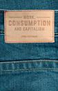 Couverture de l'ouvrage Work, Consumption and Capitalism