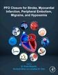 Couverture de l'ouvrage PFO Closure for Stroke, Myocardial Infarction, Peripheral Embolism, Migraine, and Hypoxemia