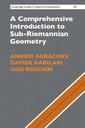 Couverture de l'ouvrage A Comprehensive Introduction to Sub-Riemannian Geometry