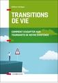Couverture de l'ouvrage Les transitions de vie - comment s'adapter aux tournants de notre existence