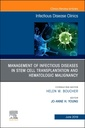 Couverture de l'ouvrage Management of Infectious Diseases in Stem Cell Transplantation and Hematologic Malignancy, An Issue of Infectious Disease Clinics of North America