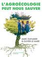Couverture de l'ouvrage L'agroécologie peut nous sauver - entretiens