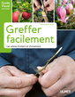Couverture de l'ouvrage Greffer facilement les arbres fruitiers et d'ornement