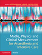 Couverture de l'ouvrage Maths, Physics and Clinical Measurement for Anaesthesia and Intensive Care