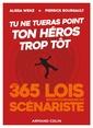 Couverture de l'ouvrage Tu ne tueras point ton heros trop tot - les 365 lois incontournables du scenariste