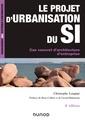 Couverture de l'ouvrage Le projet d'urbanisation du SI - Cas concret d'architecture d'entreprise