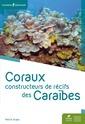 Couverture de l'ouvrage Coraux constructeurs de recifs des caraibes