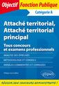 Couverture de l'ouvrage Attache territorial, attache territorial principal - tous concours et examens professionnels - categ