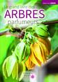 Couverture de l'ouvrage Le grand livre des arbres parfumeurs