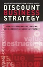 Couverture de l'ouvrage Discount business strategy : How the new market leaders are redefining business strategy