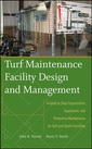Couverture de l'ouvrage Turf maintenance facility design and management: a guide to shop organization, equipment, and preventive maintenance for golf and sports