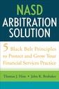 Couverture de l'ouvrage Nasd arbitration solution : five black belt principles to protect and grow your financial services practice
