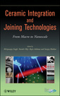 Couverture de l'ouvrage Ceramic integration & joining technologies: from macro to nanoscale