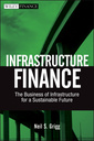 Couverture de l'ouvrage Infrastructure finance: the business of infrastructure for a sustainable future (hardback) (series: wiley finance)