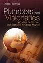 Couverture de l'ouvrage Plumbers & visionaries: securities settlement & Europe's financial market